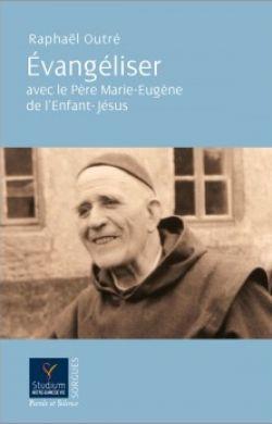 Évangéliser avec le Père Marie-Eugène de l'Enfant-Jésus