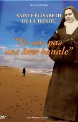 DVD Ne sois pas une âme banale -  Sainte Élisabeth de la Trinité -