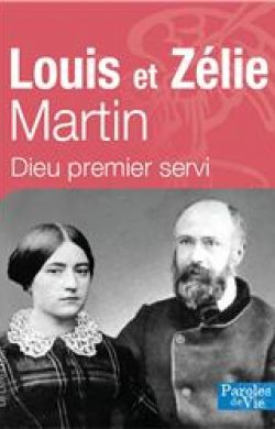 Louis et Zélie Martin - Dieu premier servi