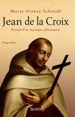 Jean de la Croix-Portrait d'un mystique réformateur
