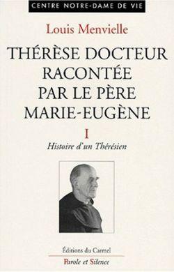 Thérèse docteur racontée par le père Marie-Eugène Tome 1