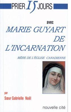Prier 15 jours avec Marie Guyart de l'Incarnation
