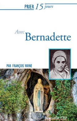 Prier 15 jours avec Bernadette