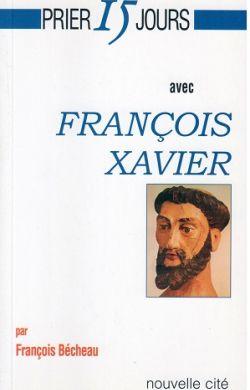 Prier 15 jours avec François Xavier