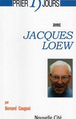 Prier 15 jours avec Jacques Loew