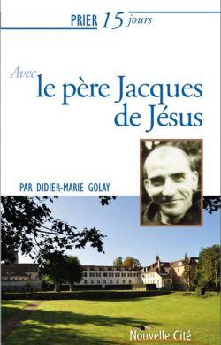 Prier 15 jours avec le Père Jacques de Jésus