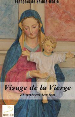 Visage de la Vierge et autres textes