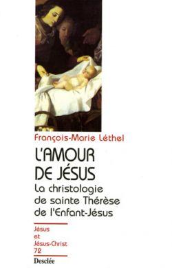 L'amour de Jésus - La christologie de sainte Thérèse de l'Enfant-Jésus