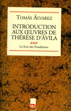 Introduction aux oeuvres de Thérèse d'Avila - Les Fondations