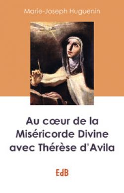 Au cœur de la Miséricorde divine avec Thérèse d'Avila