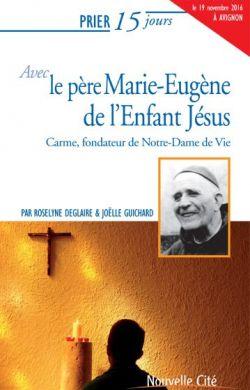 Prier 15 jours avec le P. Marie-Eugène de l'Enfant-Jésus