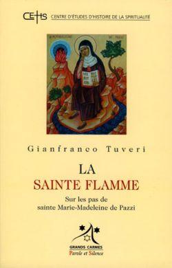 La sainte flamme - Sur les pas de sainte Marie-Madeleine de Pazzi