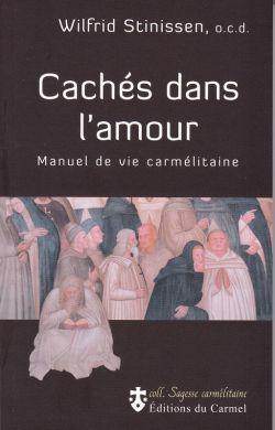 Cachés dans l'Amour - Manuel de vie carmélitaine